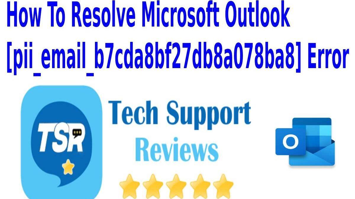 How To Resolve Microsoft Outlook [pii_email_b7cda8bf27db8a078ba8] Error