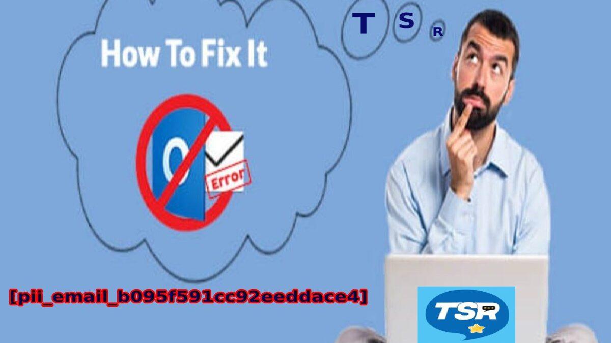 Fixing The Microsoft Outlook Error [pii_email_b095f591cc92eeddace4] Code