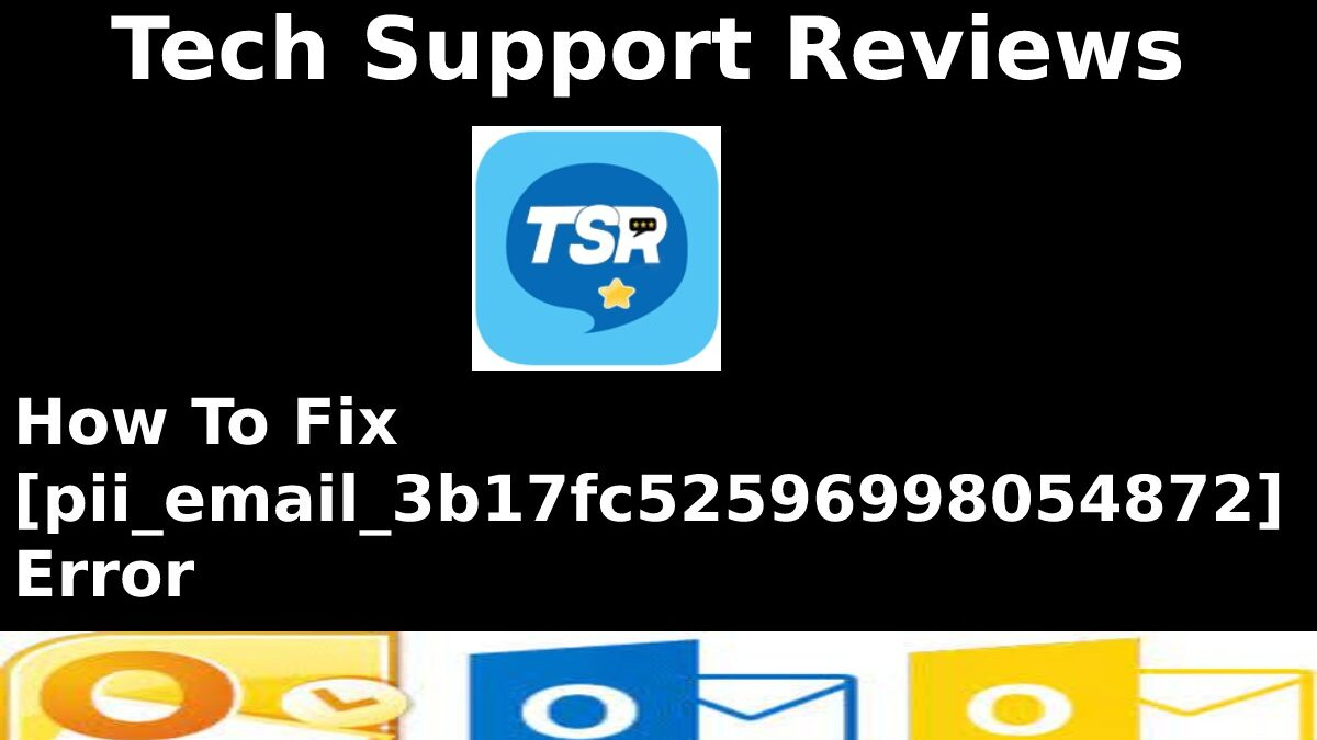 How To Fix [pii_email_3b17fc52596998054872] Error – Techsupportreviews