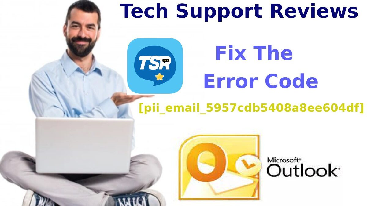 What Is [pii_email_5957cdb5408a8ee604df] And How Do You Fix The Error Code [pii_email_5957cdb5408a8ee604df]?