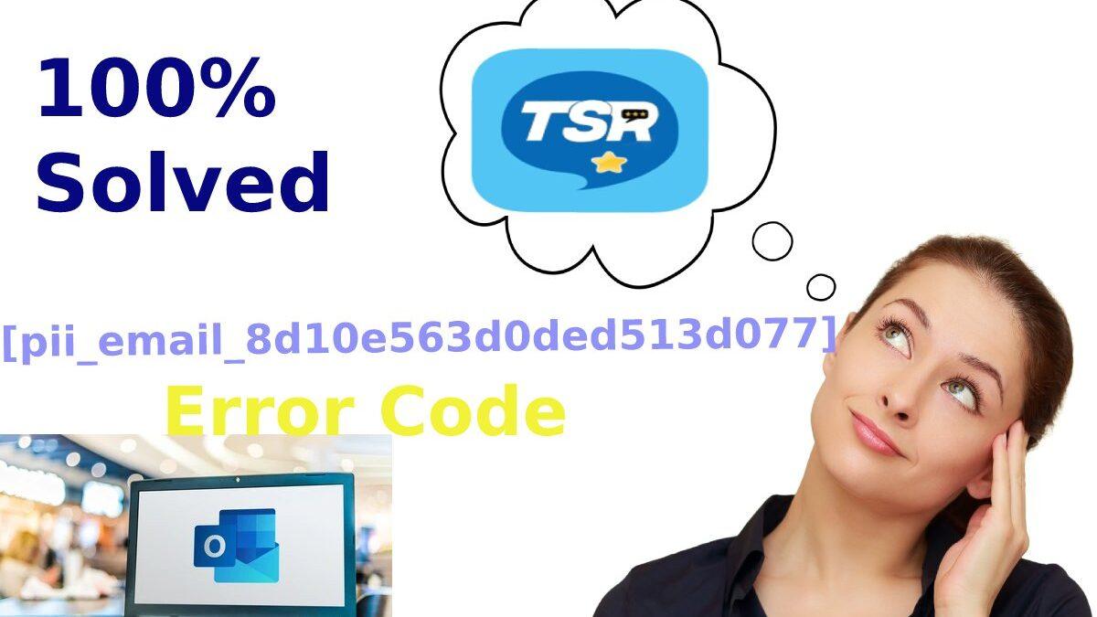 100% Solved [pii_email_8d10e563d0ded513d077] Error Code