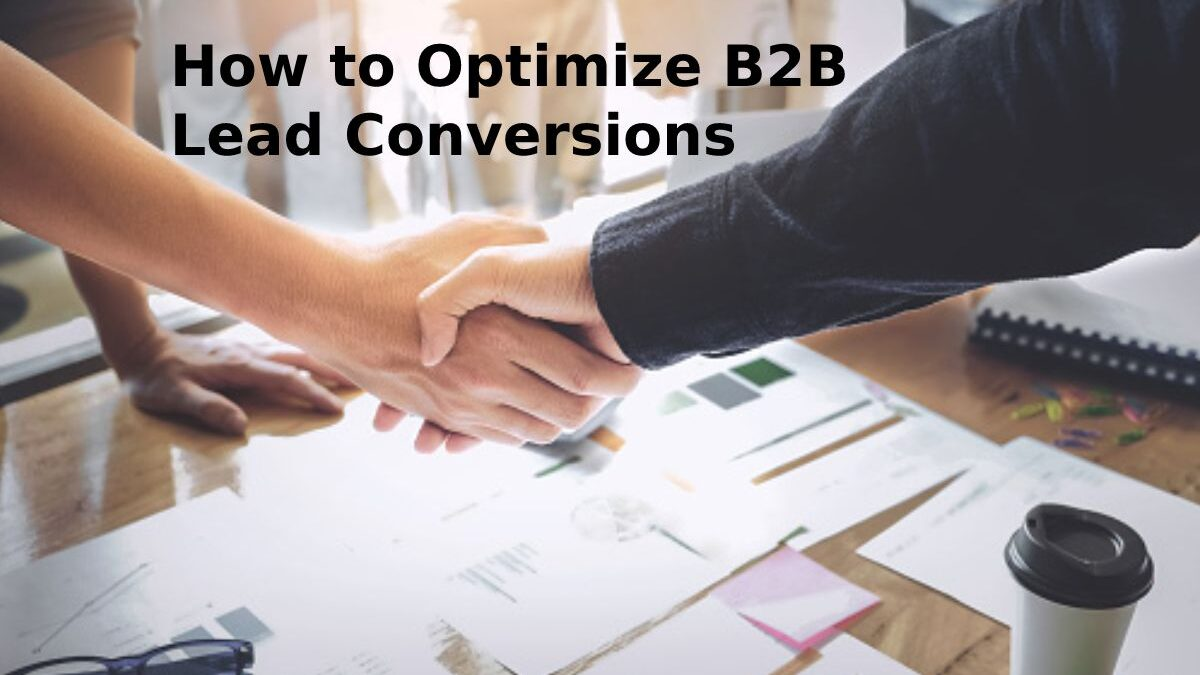 How to Optimize B2B Lead Conversions