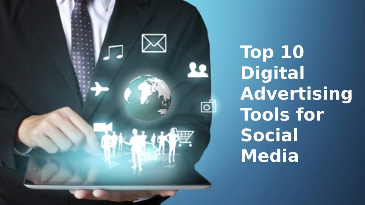 Top 10 Digital Advertising Tools for Social Media