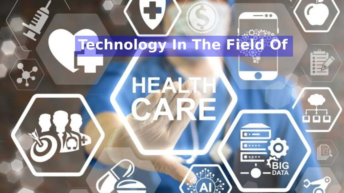 Technology In The Field Of Healthcare
